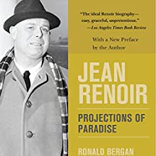 Jean Renoir: Projections of Paradise Audiobook by Ronald Bergan Narrated by Jean Brassard