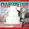 Frankenstein Takes the Cake Audiobook by Adam Rex Narrated by L. J. Ganser