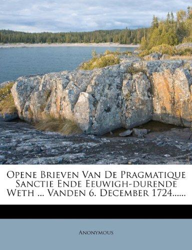 Opene Brieven Van De Pragmatique Sanctie Ende Eeuwigh-durende Weth ... Vanden 6. December 1724......
