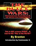B. Branton The Dulce Wars: Underground Alien Bases and the Battle for Planet Earth: This is Not Science Fiction. . .A True-To-Life