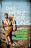 Das Herz der Wildnis - Meine Abenteuer als Jäger und Sammler
