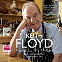 Stirred but Not Shaken: The Autobiography (       UNABRIDGED) by Keith Floyd Narrated by Gordon Griffin