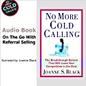 No More Cold Calling: The Breakthrough System That Will Leave Your Competition in the Dust (       UNABRIDGED) by Joanne S. Black Narrated by Joanne S. Black