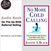 No More Cold Calling: The Breakthrough System That Will Leave Your Competition in the Dust | [Joanne S. Black]