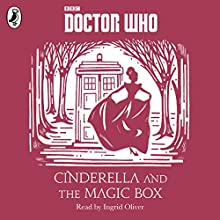 Cinderella and the Magic Box: A Time Lord Fairy Tale (       UNABRIDGED) by Justin Richards Narrated by Ingrid Oliver