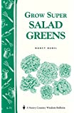 Grow Super Salad Greens: Storey's Country Wisdom Bulletin A-71 (Storey Country Wisdom Bulletin)