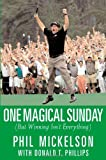 img - for By Phil Mickelson One Magical Sunday: (But Winning Isn't Everything) (1st First Edition) [Hardcover] book / textbook / text book