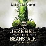 Fifty Shades of Jezebel and the Beanstalk | Melinda DuChamp