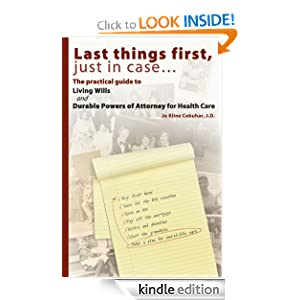 Free Kindle Book: Last things first, just in case... The practical guide to Living Wills and Durable Powers of Attorney for Health Care, by Jo Kline Cebuhar. Publisher: Murphy Publishing, LLC (January 23, 2012)