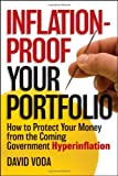 img - for Inflation-Proof Your Portfolio: How to Protect Your Money from the Coming Government Hyperinflation [Hardcover] [2012] (Author) David Voda book / textbook / text book