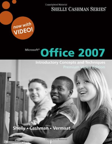 Microsoft Office 2007: Introductory Concepts And Techniques, Premium Video Edition (Shelly Cashman)