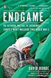 David Rohde Endgame: The Betrayal and Fall of Srebrenica, Europe's Worst Massacre Since World War II