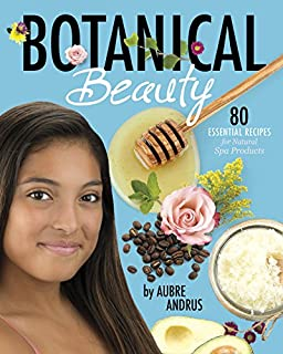 Book Cover: Botanical Beauty: 80 Essential Recipes for Natural Spa Products