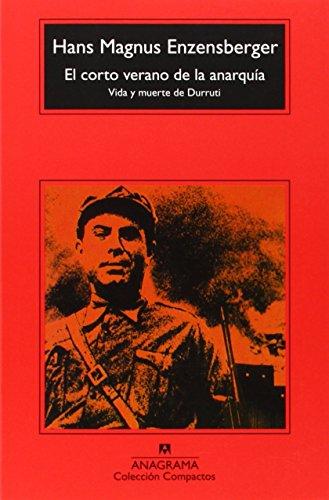 El Corto Verano De La Anarquía. Vida Y Muerte De Durruti