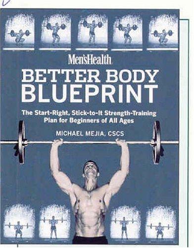 Men's Health Better Body Blueprint: The Start-Right, Stick-to-It Strength Training Plan
