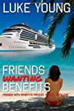 Friends Wanting Benefits (Friends With Benefits Prequel Series (Book 1)) (Volume 1)