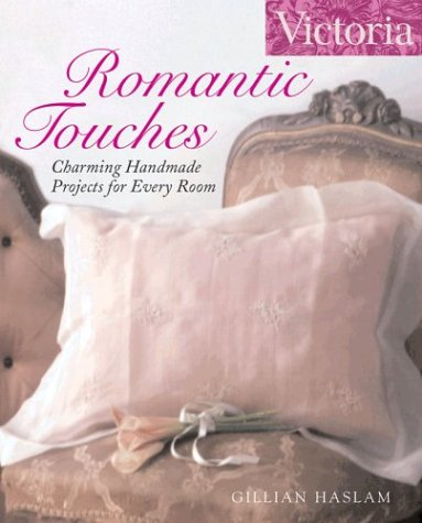 Victoria Romantic Touches: Charming Handmade Projects for Every Room (Victoria Magazine)