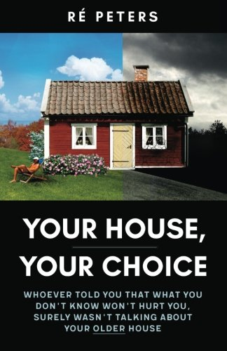 Your House, Your Choice: Whoever Told You That What You Dont Know Won't Hurt You, Surely Wasnt Talking About Your Older House (Your House compare prices)