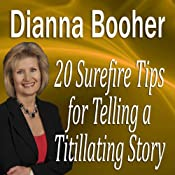 20 Surefire Tips for Telling a Titillating Story | [Dianna Booher, CPAE]