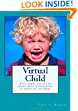 Virtual Child: The terrifying truth about what technology is doing to children