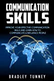 Communication Skills: Improve Effective Communication Skills And Learn How To Communicate & Influence People
