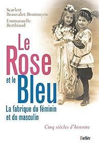 Le Rose Et Le Bleu La Fabrique Du Féminin Et Du Masculin Babelio