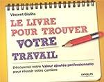 Le livre pour trouver votre travail :...