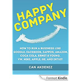 Happy Company: How High Profile Companies Have Earned Spectacular Success: Case Studies of Google, Facebook, Zappos, Amazon, Coca Cola, Ernst & Young, ... Business Books Book 3) (English Edition)