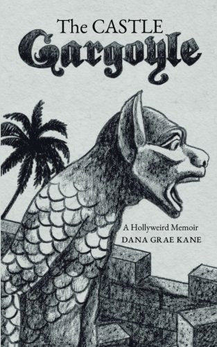 The Castle Gargoyle: A Hollyweird Memoir
