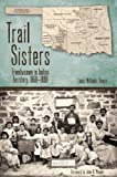 Trail Sisters: Freedwomen in Indian Territory, 1850-1890 (Plains Histories)