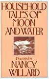 Household Tales Of Moon And Water: Poems (0156421844) by Willard, Nancy