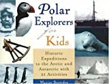 Polar Explorers for Kids: Historic Expeditions to the Arctic and Antarctic with 21 Activities (For Kids Series)