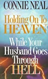 Holding on to Heaven While Your Husband Goes Through Hell