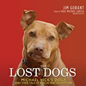 The Lost Dogs: Michael Vick's Dogs and Their Tale of Rescue and Redemption | [Jim Gorant]