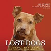The Lost Dogs: Michael Vick's Dogs and Their Tale of Rescue and Redemption (       UNABRIDGED) by Jim Gorant Narrated by Paul Michael Garcia