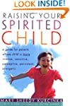 Raising Your Spirited Child: A Guide...
