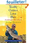 Toothy Critters Love Flies: Fly-fishi...