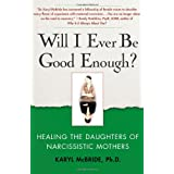 Will I Ever Be Good Enough?: Healing the Daughters of Narcissistic Mothers ~ Karyl McBride