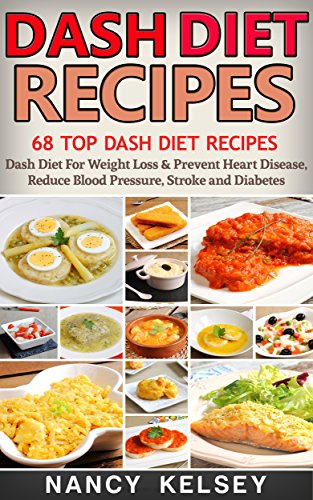 Free Kindle Book : Dash Diet: 68 Top DASH Diet Recipes - Dash Diet For Weight Loss & Prevent Heart Disease, Reduce Blood Pressure, Stroke and Diabetes