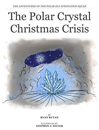 The Polar Crystal Christmas Crisis (The Adventures of the Polar Elf Innovation Squad Book 1)