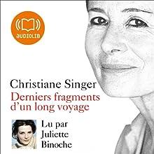 Derniers fragments d'un long voyage | Livre audio Auteur(s) : Christiane Singer Narrateur(s) : Juliette Binoche