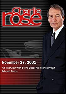 Charlie Rose with Steve Case; Edward Burns (November 27, 2001)