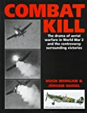 img - for Combat Kill: The Drama of Aerial Warfare in World War 2 and the Controversy Surrounding Victories book / textbook / text book