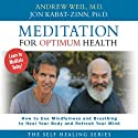 Meditation for Optimum Health (       UNABRIDGED) by Andrew Weil, Jon Kabat-Zinn Narrated by Andrew Weil, Jon Kabat-Zinn