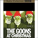 The Goon Show, Volume 15: The Goons at Christmas  by The Goons Narrated by The Goons