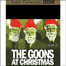 The Goon Show, Volume 15: The Goons at Christmas Radio/TV Program by The Goons Narrated by The Goons