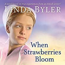 When Strawberries Bloom (       UNABRIDGED) by Linda Byler Narrated by Stephanie Willis