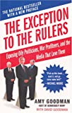 The Exception to the Rulers: Exposing Oily Politicians, War Profiteers, and the Media That Love Them (140130799X) by Amy Goodman