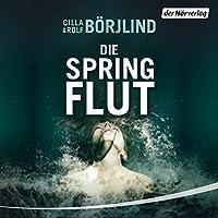 Die Springflut (Olivia Rönning & Tom Stilton 1) Hörbuch von Cilla Börjlind Gesprochen von: Achim Buch