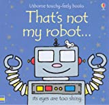 Fiona Watt That's Not My Robot (Usborne Touchy Feely Books)